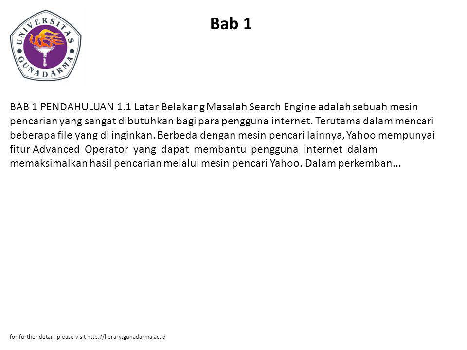 Bab 1 BAB 1 PENDAHULUAN 1.1 Latar Belakang Masalah Search Engine adalah sebuah mesin pencarian yang sangat dibutuhkan bagi para pengguna internet.
