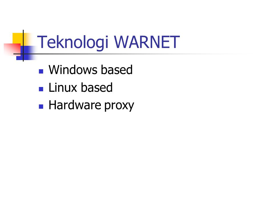 Teknologi WARNET Windows based Linux based Hardware proxy