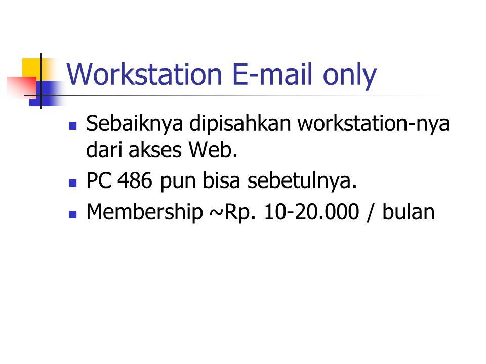 Workstation E-mail only Sebaiknya dipisahkan workstation-nya dari akses Web.