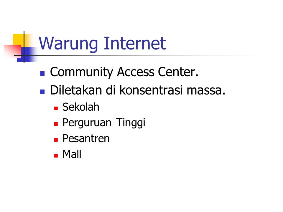 Warung Internet Community Access Center.Diletakan di konsentrasi massa.