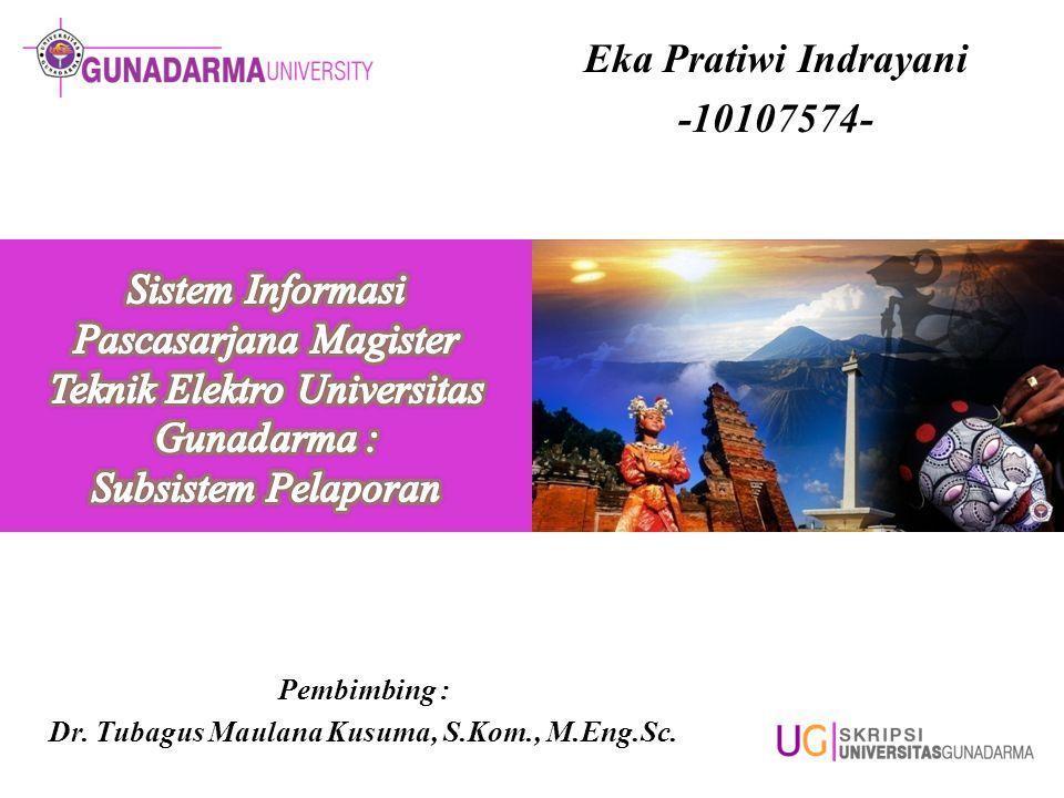 Eka Pratiwi Indrayani -10107574- Pembimbing : Dr. Tubagus Maulana Kusuma, S.Kom., M.Eng.Sc.