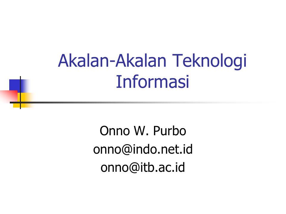 Trend Teknologi Informasi Onno W. Purbo onno@itb.ac.id onno@indo.net.id