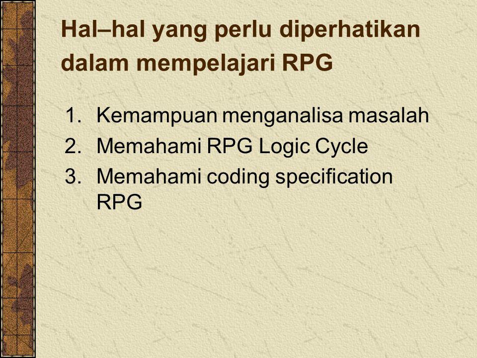 Langkah-langkah Penyusunan Program RPG Analisa Masalah, Mendefinisikan I-P-O 1 Logika RPG Program Cycle 2 CODING (penulisan program) 3 PUNCH (pengetikan source code) 4 COMPILE (translate code) 5 DEBUG (pencarian kesalahan) 6 EXECUTE (menjalankan program) 7 DOKUMENTASI 8 Langkah-langkah Penyusunan program RPG