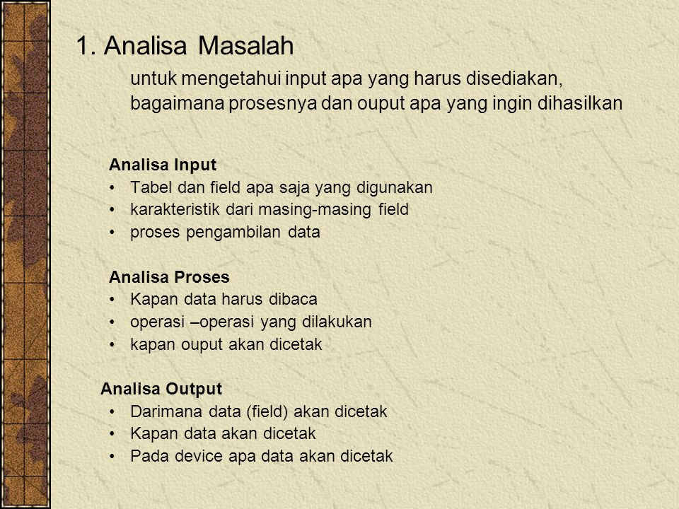1. Analisa Masalah untuk mengetahui input apa yang harus disediakan, bagaimana prosesnya dan ouput apa yang ingin dihasilkan Analisa Input Tabel dan f