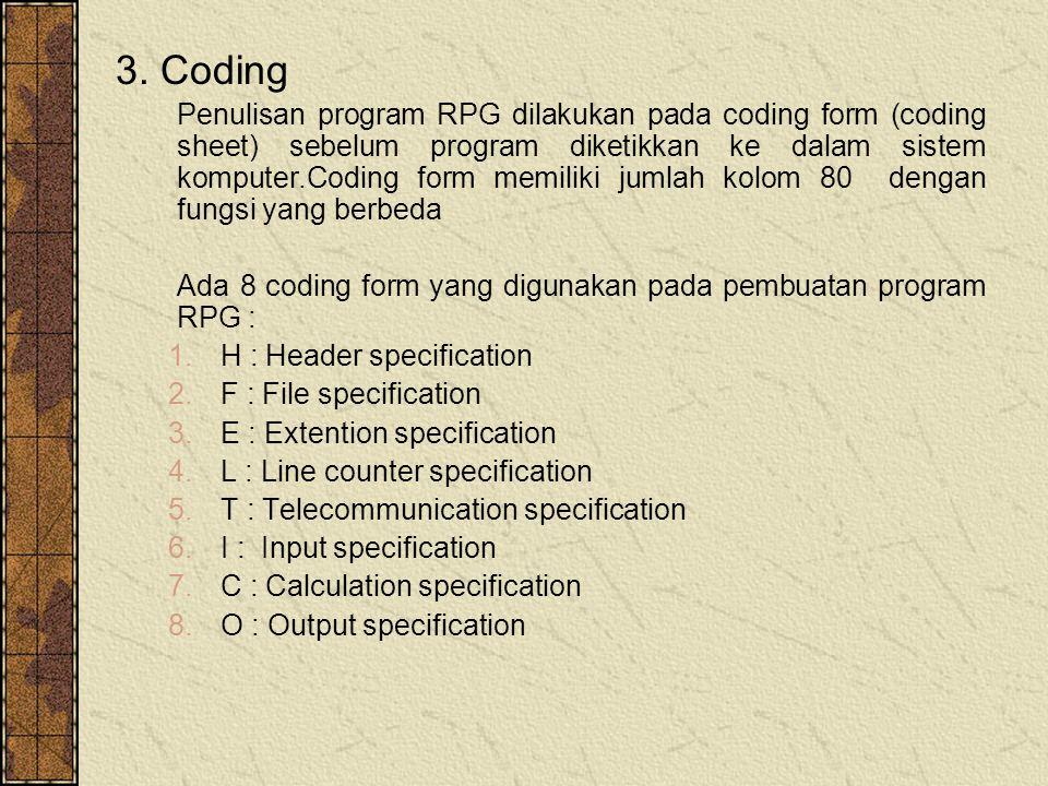 3. Coding Penulisan program RPG dilakukan pada coding form (coding sheet) sebelum program diketikkan ke dalam sistem komputer.Coding form memiliki jum