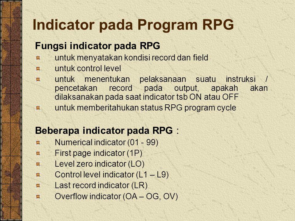 Indicator pada Program RPG Fungsi indicator pada RPG untuk menyatakan kondisi record dan field untuk control level untuk menentukan pelaksanaan suatu