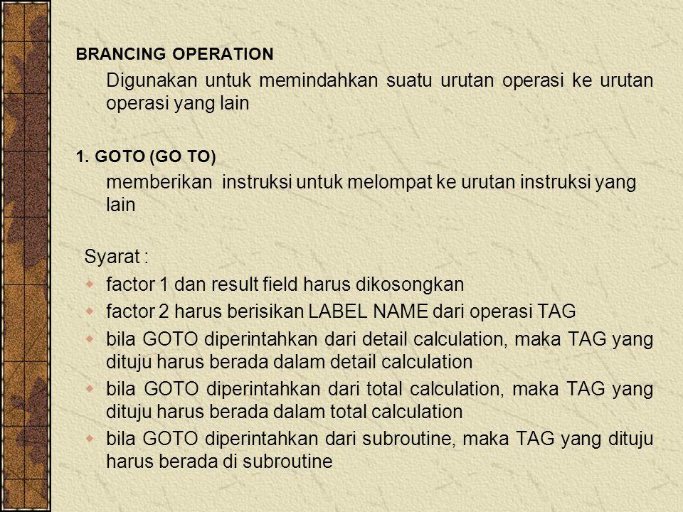 BRANCING OPERATION Digunakan untuk memindahkan suatu urutan operasi ke urutan operasi yang lain 1.