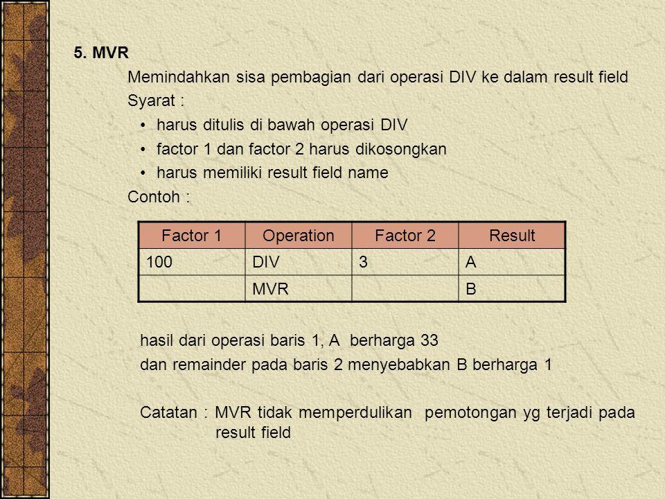 5. MVR Memindahkan sisa pembagian dari operasi DIV ke dalam result field Syarat : harus ditulis di bawah operasi DIV factor 1 dan factor 2 harus dikos