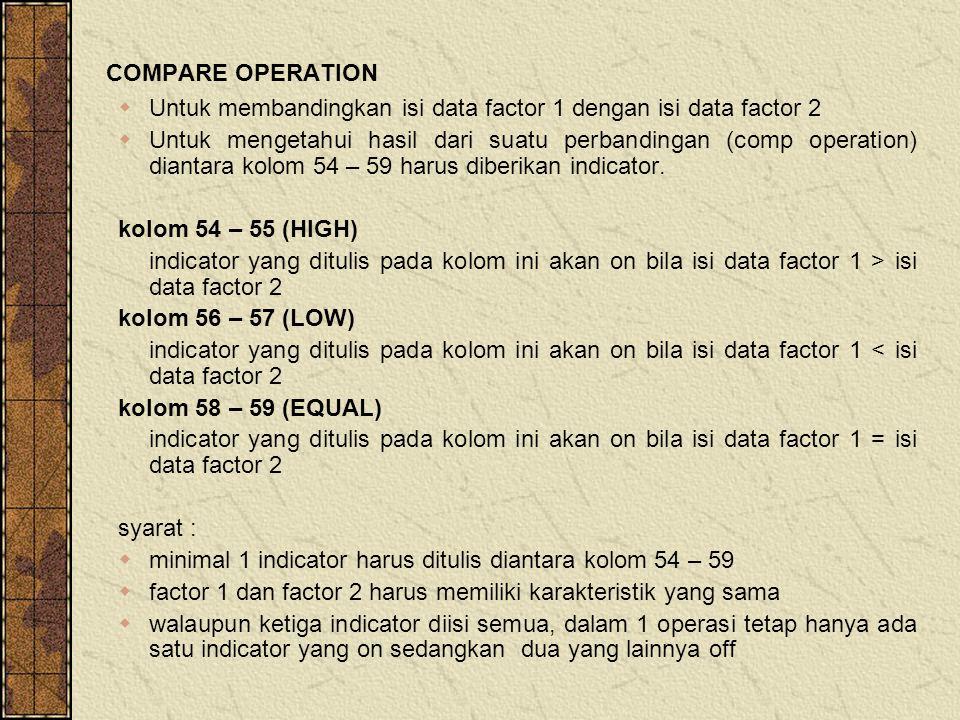 COMPARE OPERATION  Untuk membandingkan isi data factor 1 dengan isi data factor 2  Untuk mengetahui hasil dari suatu perbandingan (comp operation) diantara kolom 54 – 59 harus diberikan indicator.