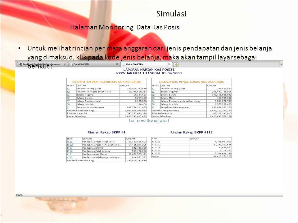 Simulasi Halaman Monitoring Data Kas Posisi Untuk melihat rincian dari jenis pendapatan dan jenis belanja, klik pada kode jenis belanja, maka akan tampil layar sebagai berikut :