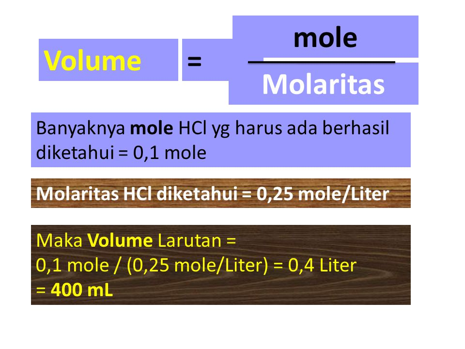 Volume= mole Molaritas Banyaknya mole HCl yg harus ada berhasil diketahui = 0,1 mole Molaritas HCl diketahui = 0,25 mole/Liter Maka Volume Larutan = 0