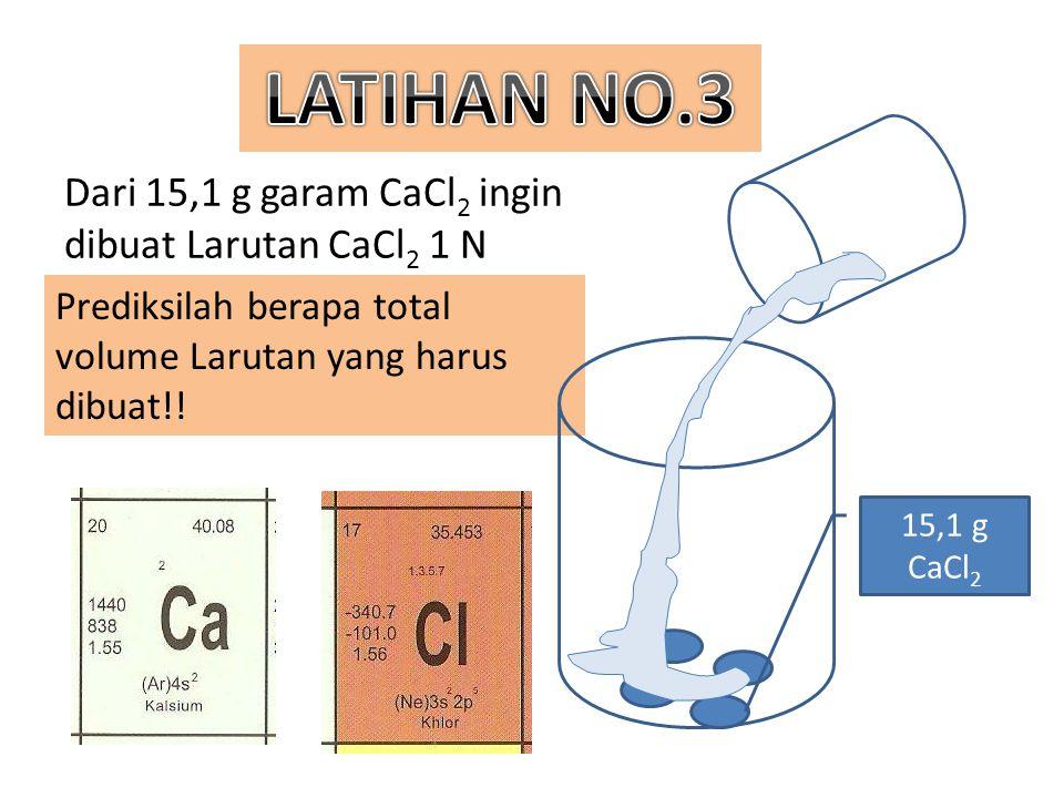 Dari 15,1 g garam CaCl 2 ingin dibuat Larutan CaCl 2 1 N Prediksilah berapa total volume Larutan yang harus dibuat!! 15,1 g CaCl 2