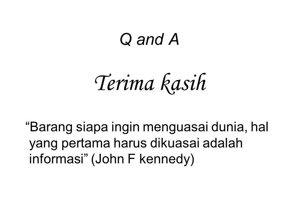 Q and A Terima kasih Barang siapa ingin menguasai dunia, hal yang pertama harus dikuasai adalah informasi (John F kennedy)