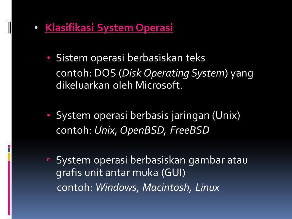 Klasifikasi System Operasi Sistem operasi berbasiskan teks contoh: DOS (Disk Operating System) yang dikeluarkan oleh Microsoft. System operasi berbasi