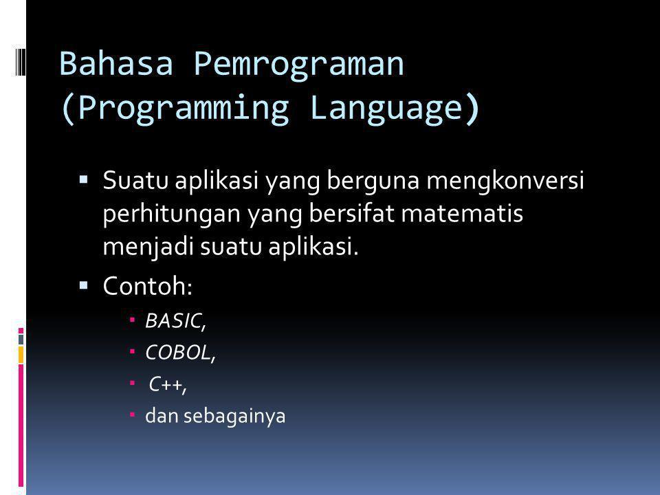 Bahasa Pemrograman (Programming Language)  Suatu aplikasi yang berguna mengkonversi perhitungan yang bersifat matematis menjadi suatu aplikasi.  Con