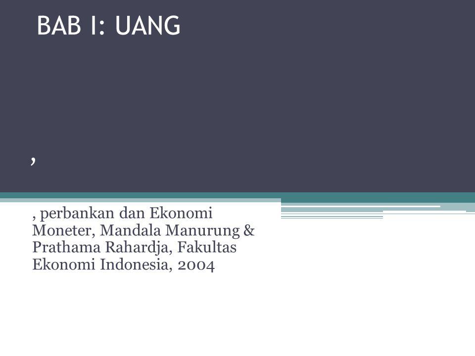BAB I: UANG,, perbankan dan Ekonomi Moneter, Mandala Manurung & Prathama Rahardja, Fakultas Ekonomi Indonesia, 2004