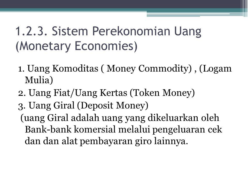 1.2.3.Sistem Perekonomian Uang (Monetary Economies) 1.