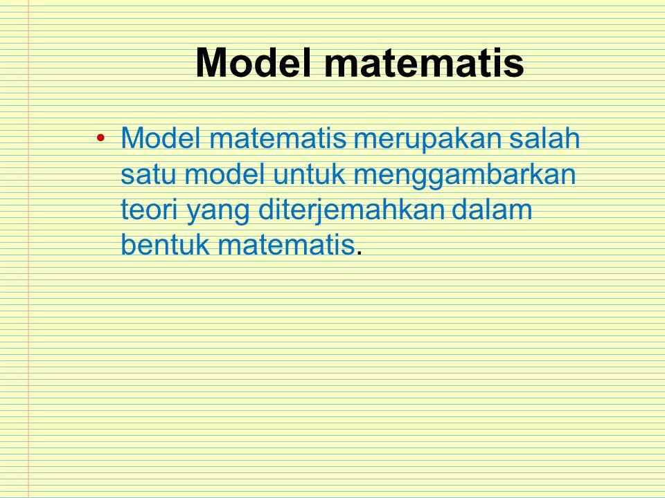 Model matematis Model matematis merupakan salah satu model untuk menggambarkan teori yang diterjemahkan dalam bentuk matematis.