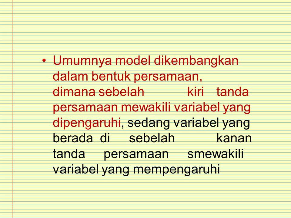 Umumnya model dikembangkan dalam bentuk persamaan, dimana sebelahkiritanda persamaan mewakili variabel yang dipengaruhi, sedang variabel yang beradadi