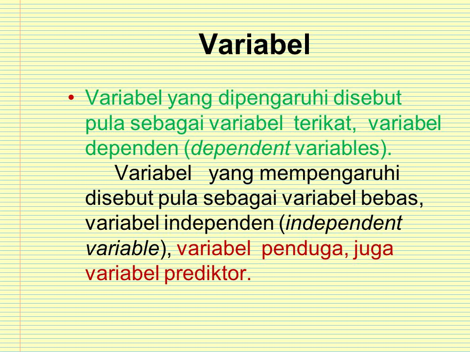 Variabel Variabel yang dipengaruhi disebut pula sebagai variabel terikat, variabel dependen (dependent variables). Variabelyang mempengaruhi disebut p