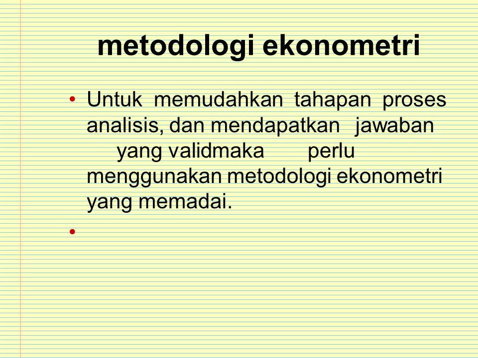 metodologi ekonometri Untuk memudahkan tahapan proses analisis, dan mendapatkanjawaban yang validmakaperlu menggunakan metodologi ekonometri yang mema