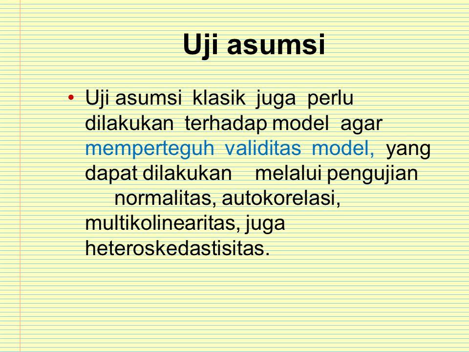 Uji asumsi Uji asumsi klasik juga perlu dilakukan terhadap model agar memperteguh validitas model, yang dapat dilakukanmelalui pengujian normalitas, a