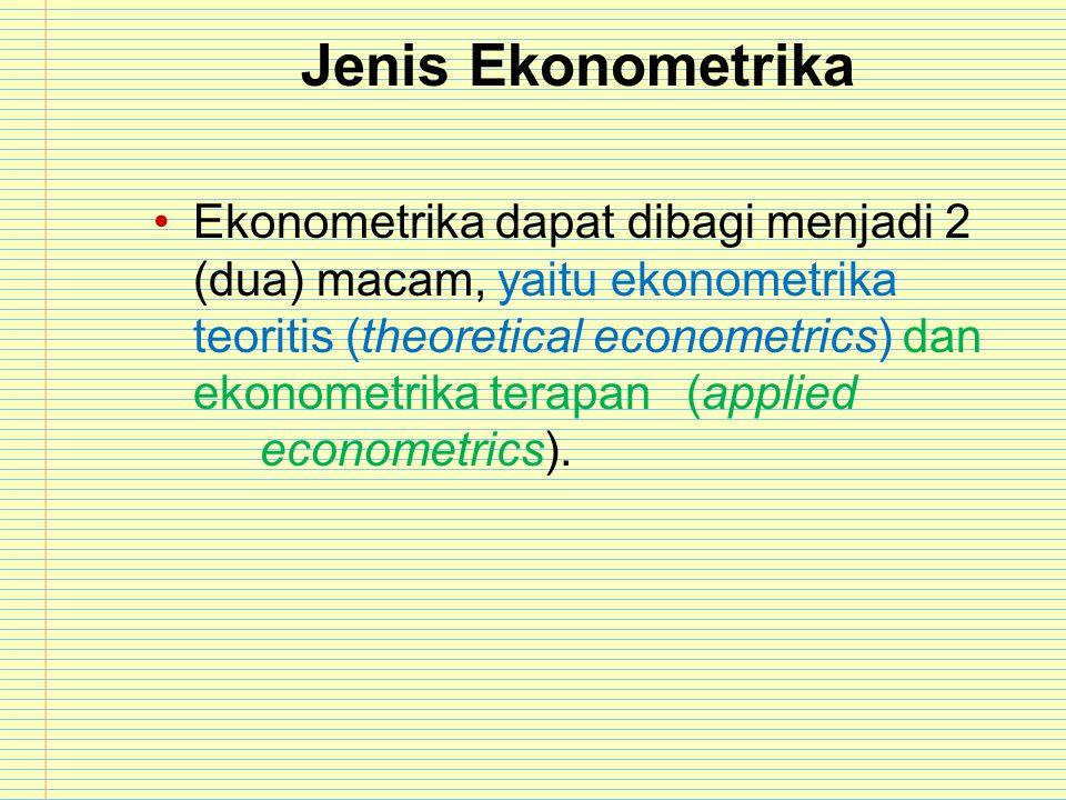 Jenis Ekonometrika Ekonometrika dapat dibagi menjadi 2 (dua) macam, yaitu ekonometrika teoritis (theoretical econometrics) dan ekonometrika terapan(ap