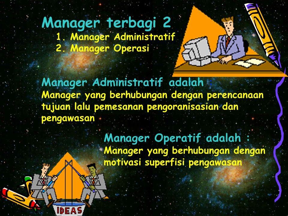 Top Manager (manager puncak) Adalah : klasifikasi manager yang tinggi diantara manager juga bertanggung jawab arus keseluruhan managemen organisasi