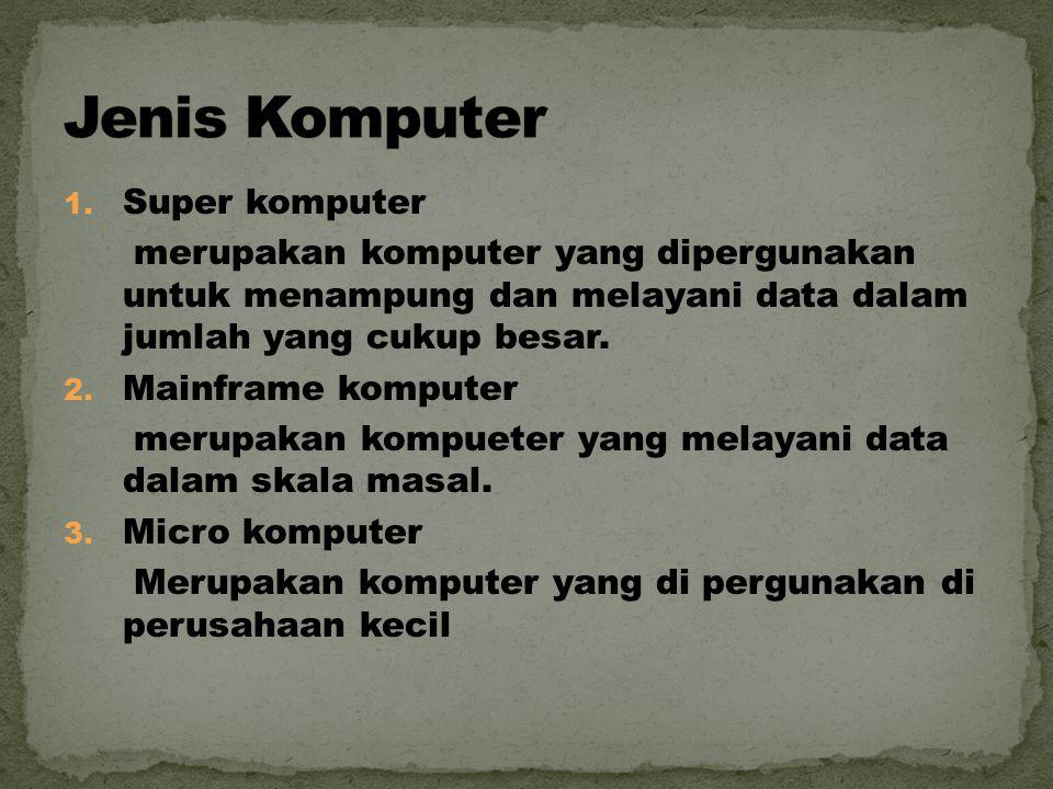 1. Super komputer merupakan komputer yang dipergunakan untuk menampung dan melayani data dalam jumlah yang cukup besar. 2. Mainframe komputer merupaka