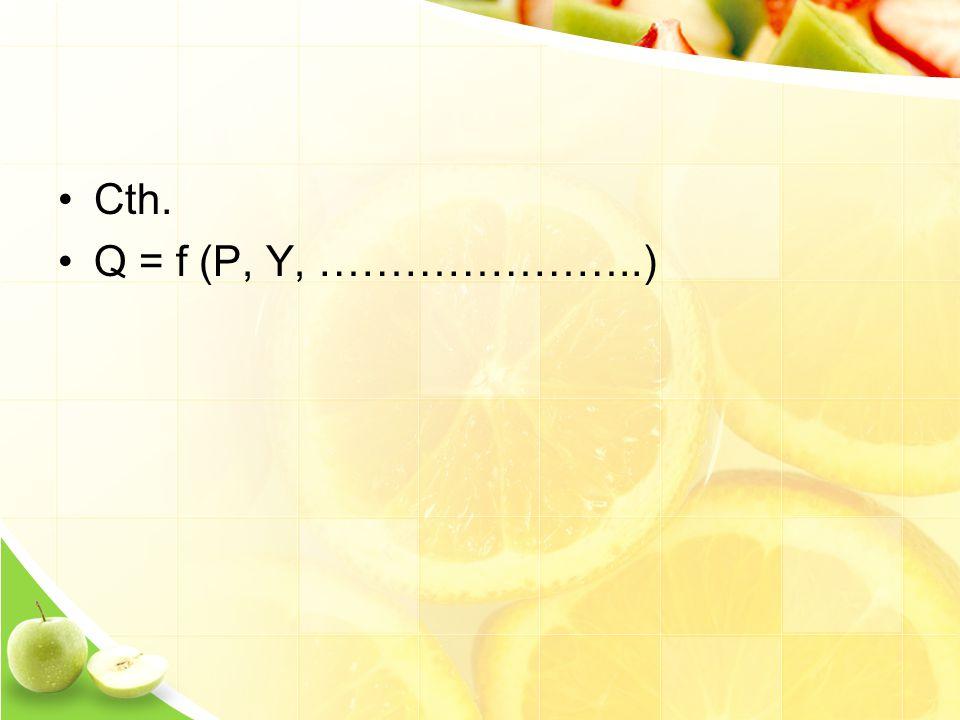 Cth. Q = f (P, Y, …………………..)