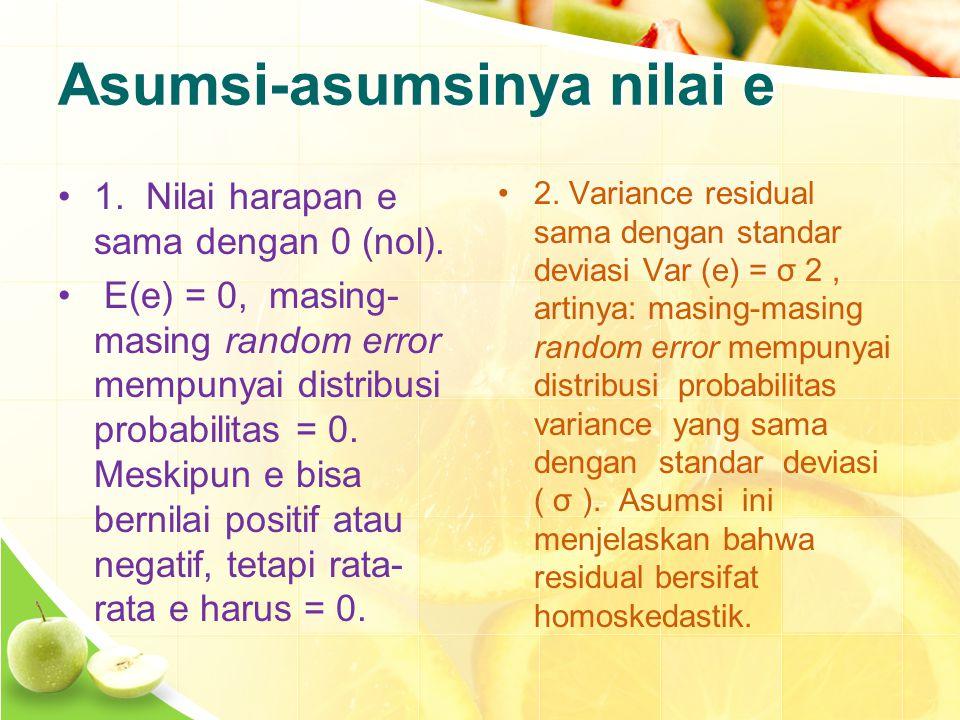 Asumsi-asumsinya nilai e 1. Nilai harapan e sama dengan 0 (nol).