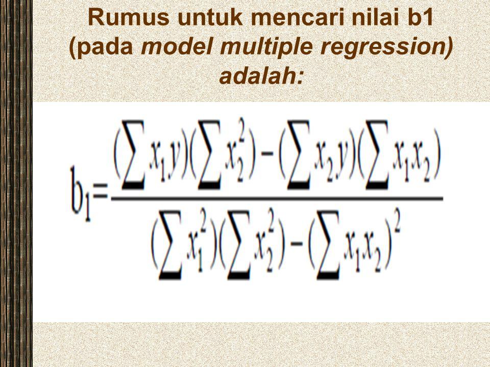 Rumus untuk mencari nilai b1 (pada model multiple regression) adalah: