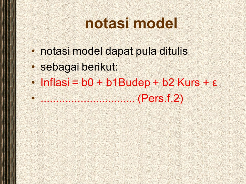 notasi model notasi model dapat pula ditulis sebagai berikut: Inflasi = b0 + b1Budep + b2 Kurs + ε............................... (Pers.f.2)