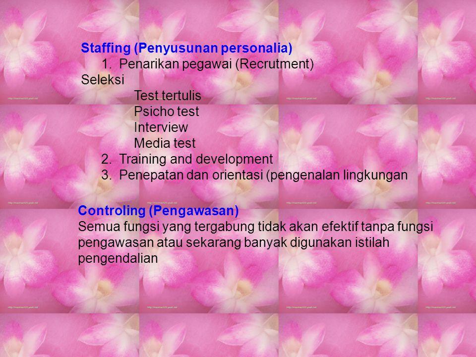 Staffing (Penyusunan personalia) 1.Penarikan pegawai (Recrutment) Seleksi Test tertulis Psicho test Interview Media test 2.Training and development 3.