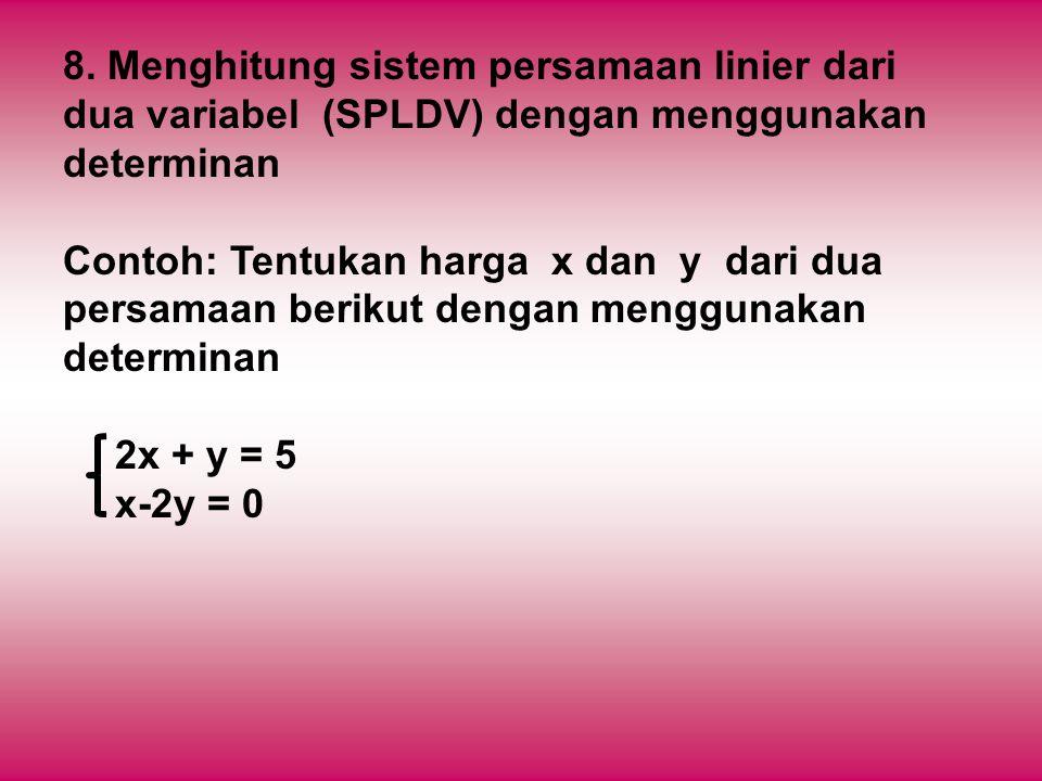 8. Menghitung sistem persamaan linier dari dua variabel (SPLDV) dengan menggunakan determinan Contoh: Tentukan harga x dan y dari dua persamaan beriku