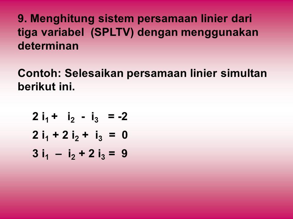 9. Menghitung sistem persamaan linier dari tiga variabel (SPLTV) dengan menggunakan determinan Contoh: Selesaikan persamaan linier simultan berikut in
