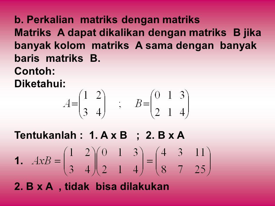 b. Perkalian matriks dengan matriks Matriks A dapat dikalikan dengan matriks B jika banyak kolom matriks A sama dengan banyak baris matriks B. Contoh: