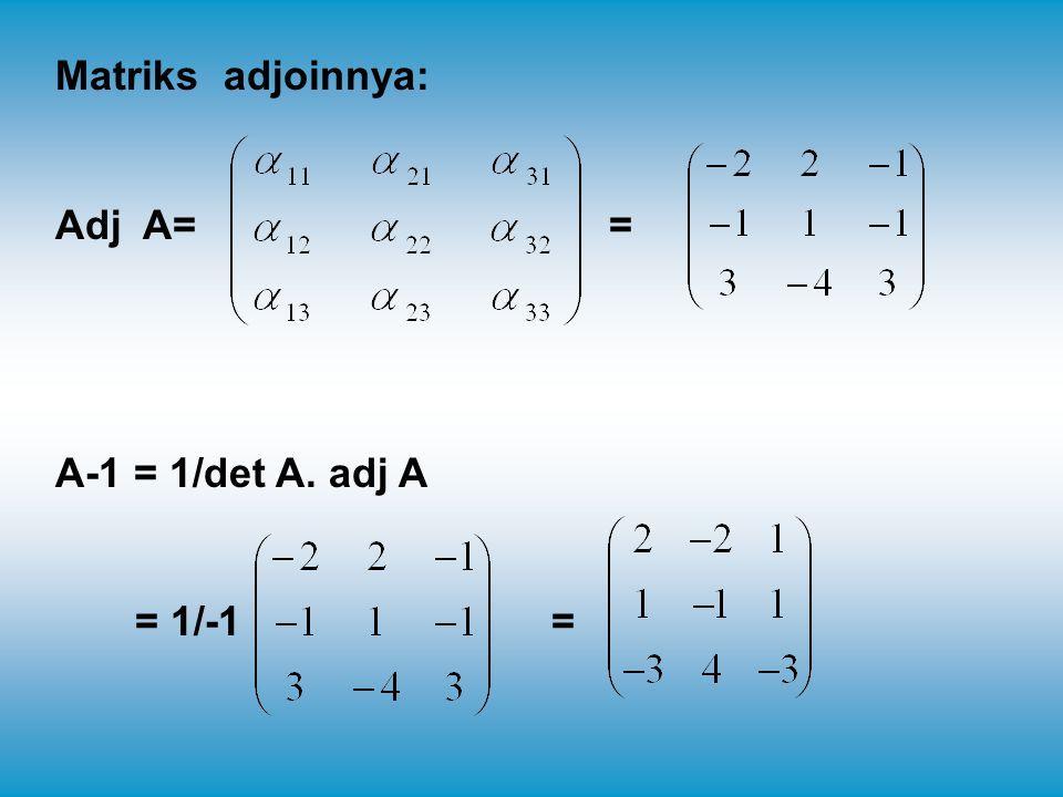 Matriks adjoinnya: Adj A= = A-1 = 1/det A. adj A = 1/-1 =