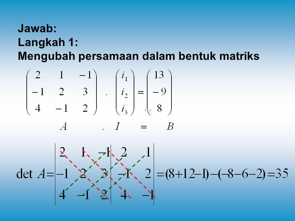 Jawab: Langkah 1: Mengubah persamaan dalam bentuk matriks