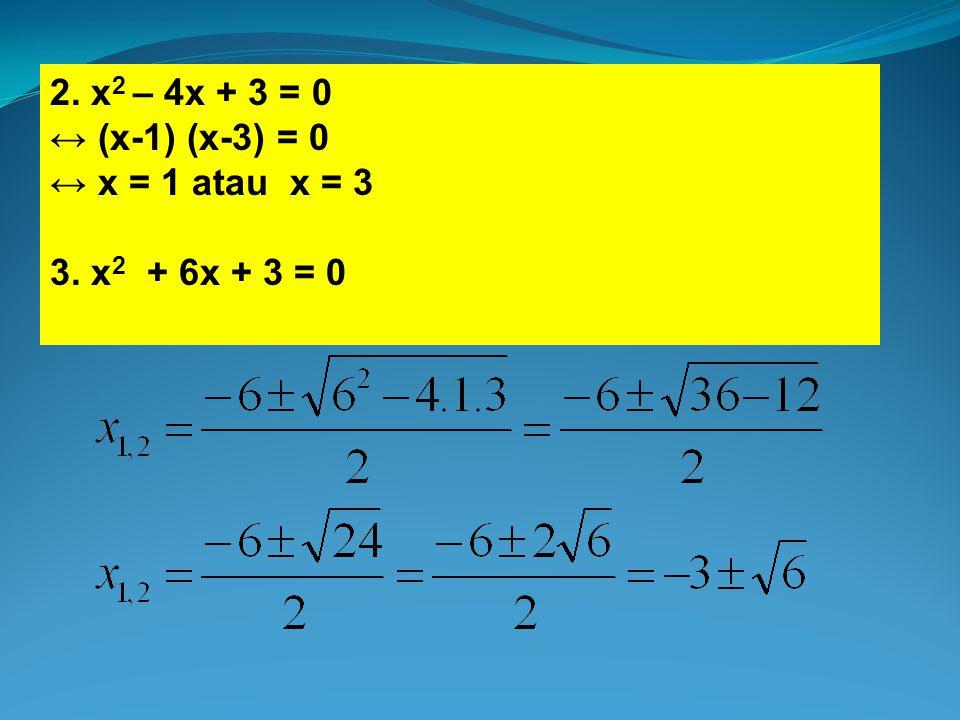 2. x 2 – 4x + 3 = 0 ↔ (x-1) (x-3) = 0 ↔ x = 1 atau x = 3 3. x 2 + 6x + 3 = 0