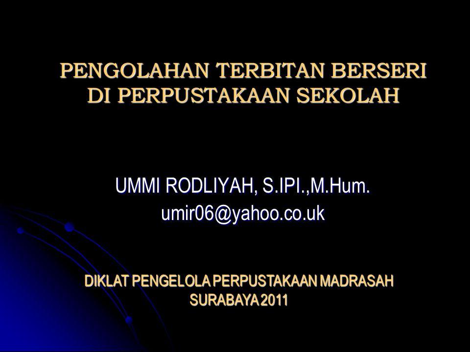 PENGOLAHAN TERBITAN BERSERI DI PERPUSTAKAAN SEKOLAH UMMI RODLIYAH, S.IPI.,M.Hum. umir06@yahoo.co.uk DIKLAT PENGELOLA PERPUSTAKAAN MADRASAH SURABAYA 20