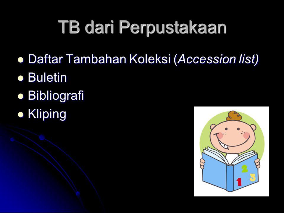 TB dari Perpustakaan Daftar Tambahan Koleksi (Accession list) Daftar Tambahan Koleksi (Accession list) Buletin Buletin Bibliografi Bibliografi Kliping