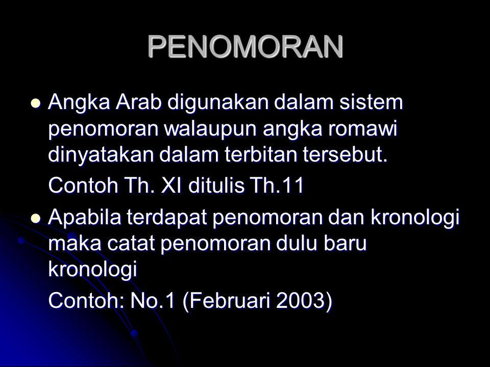 PENOMORAN Angka Arab digunakan dalam sistem penomoran walaupun angka romawi dinyatakan dalam terbitan tersebut. Angka Arab digunakan dalam sistem peno
