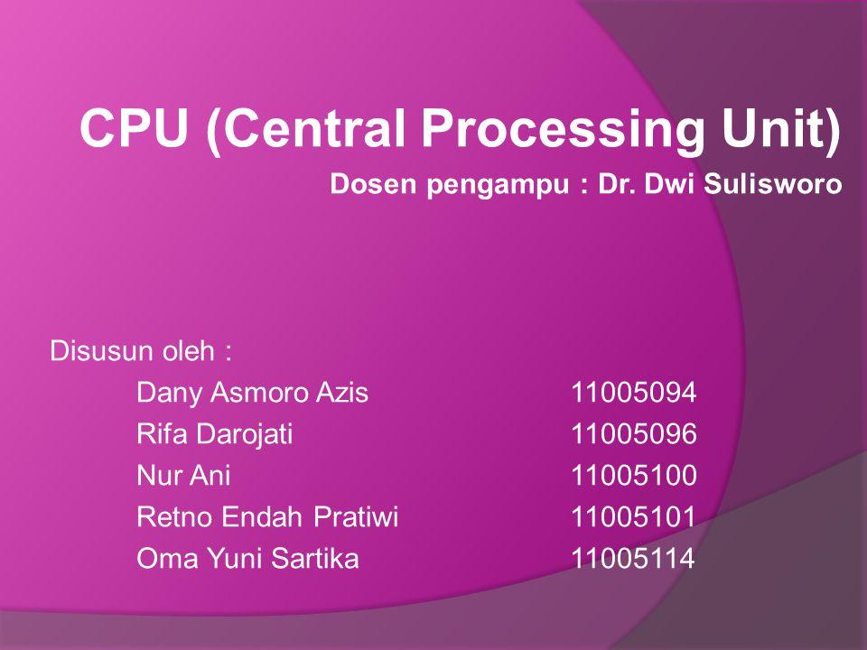 CPU (Central Processing Unit) Dosen pengampu : Dr. Dwi Sulisworo Disusun oleh : Dany Asmoro Azis11005094 Rifa Darojati 11005096 Nur Ani11005100 Retno