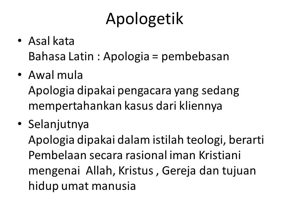 Apologetik Asal kata Bahasa Latin : Apologia = pembebasan Awal mula Apologia dipakai pengacara yang sedang mempertahankan kasus dari kliennya Selanjut