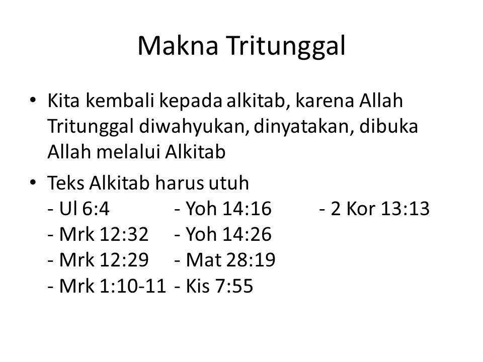 Makna Tritunggal Kita kembali kepada alkitab, karena Allah Tritunggal diwahyukan, dinyatakan, dibuka Allah melalui Alkitab Teks Alkitab harus utuh - U