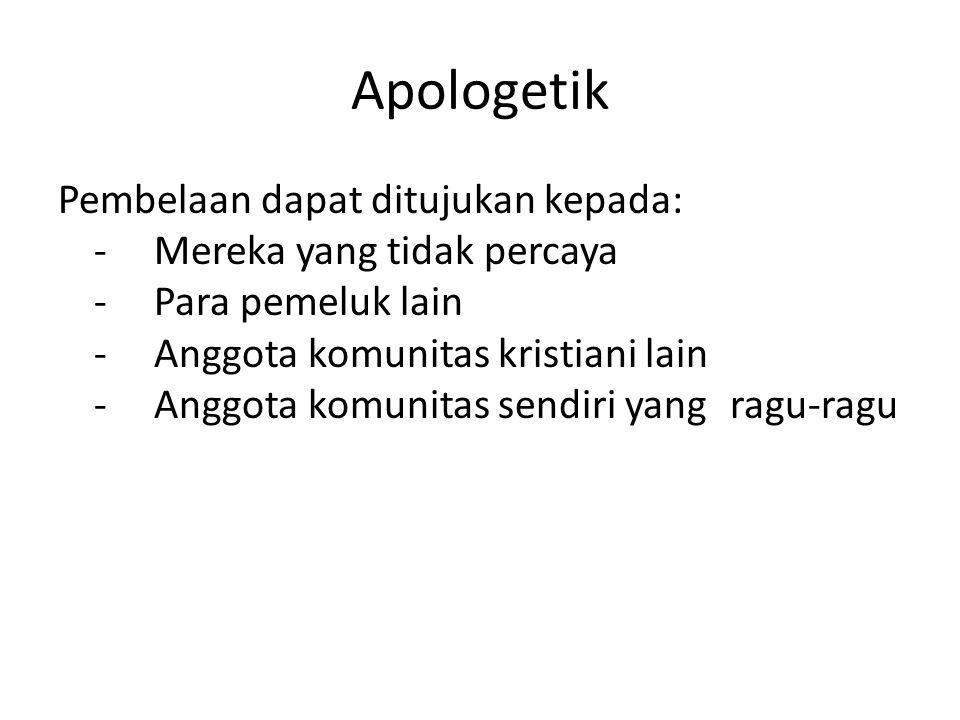 Apologetik Pembelaan dapat ditujukan kepada: -Mereka yang tidak percaya -Para pemeluk lain -Anggota komunitas kristiani lain -Anggota komunitas sendir