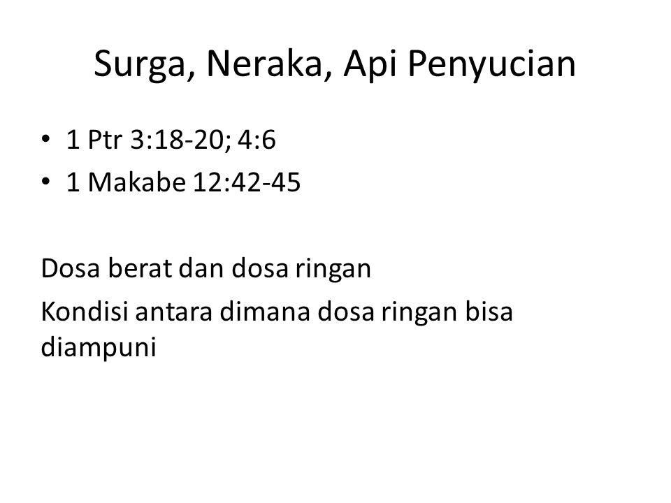 Surga, Neraka, Api Penyucian 1 Ptr 3:18-20; 4:6 1 Makabe 12:42-45 Dosa berat dan dosa ringan Kondisi antara dimana dosa ringan bisa diampuni