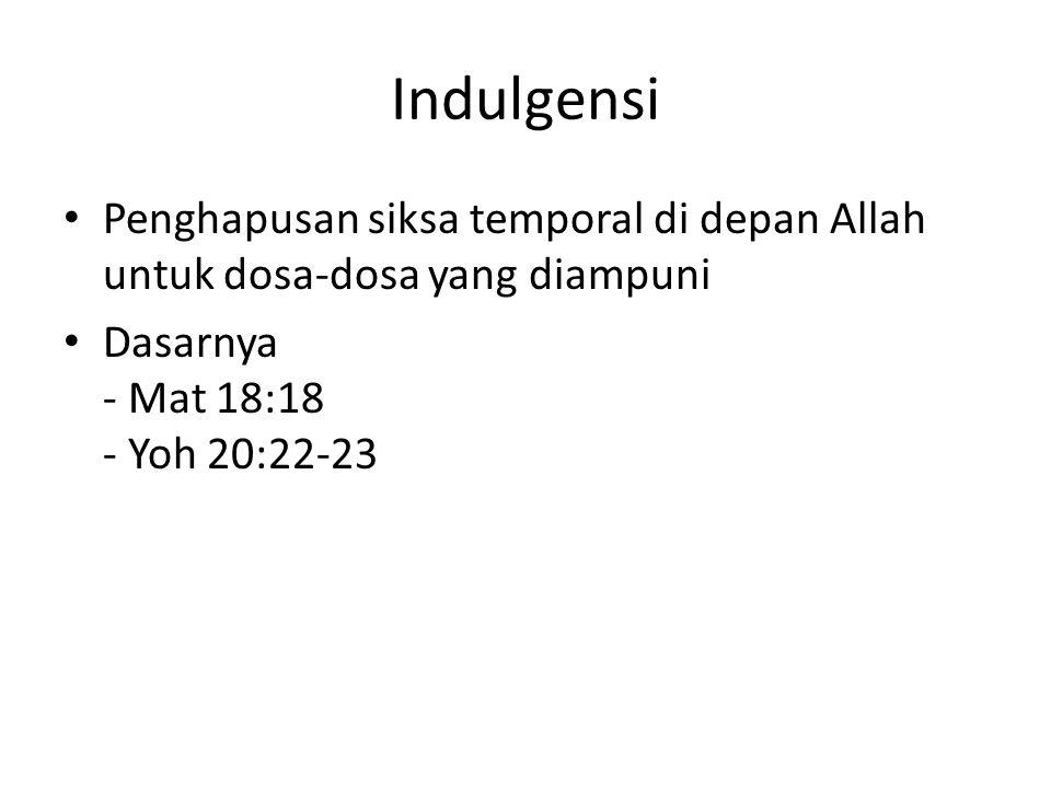 Indulgensi Penghapusan siksa temporal di depan Allah untuk dosa-dosa yang diampuni Dasarnya - Mat 18:18 - Yoh 20:22-23