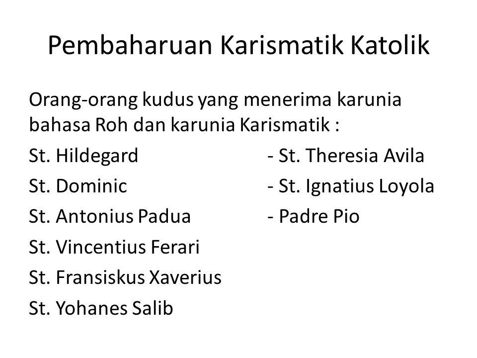 Pembaharuan Karismatik Katolik Orang-orang kudus yang menerima karunia bahasa Roh dan karunia Karismatik : St. Hildegard- St. Theresia Avila St. Domin